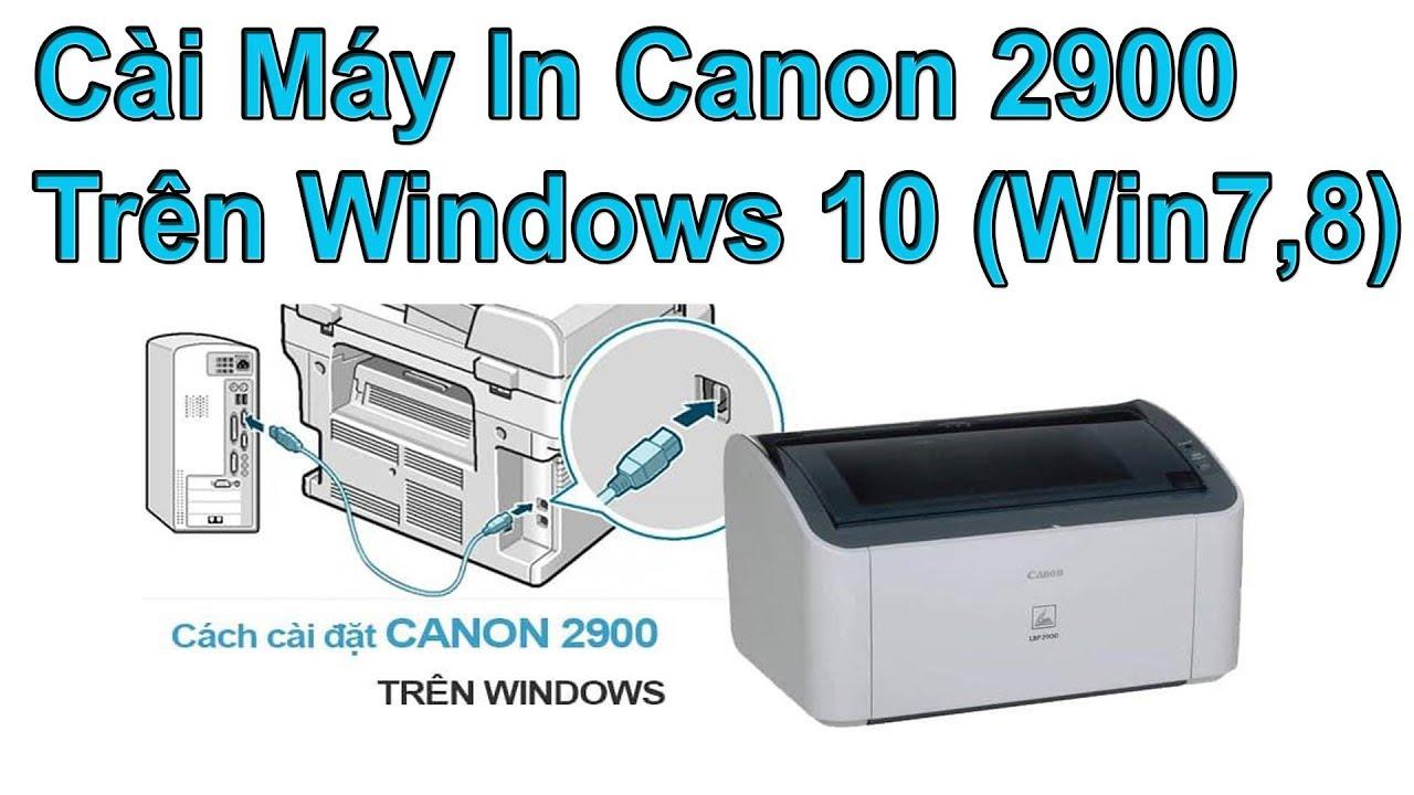 Hướng Dẫn Cài Máy In Canon 2900 trên Win 10 Win 7 Win 8.1