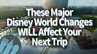 These Major Disney World Changes WILL Affect Your Next Trip