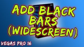 How to Add Black Bars / Widescreen In Vegas Pro 14/15/16/17 - (2020).