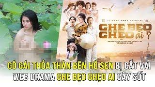 Điểm tin điện ảnh: Cô gái thỏa thân bên hồ sen bị cắt vai, Web Drama về LGBT Ghe Bẹo Ghẹo Ai gây sốt
