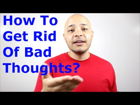 HOW TO GET RID OF BAD THOUGHTS?