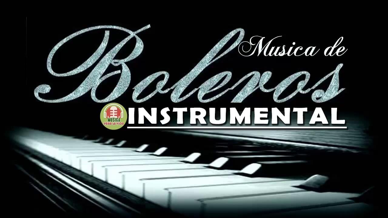 Los Mejores Boleros Instrumentales Del Mundo Música Para Relajarse Trabajar Y Estudiar Youtube
