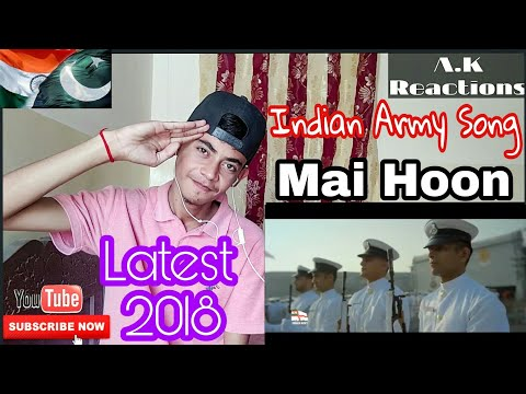 Pakistani Reacts To | Indian Army 2018 Latest Song Mai Hoon | A.K Reactions