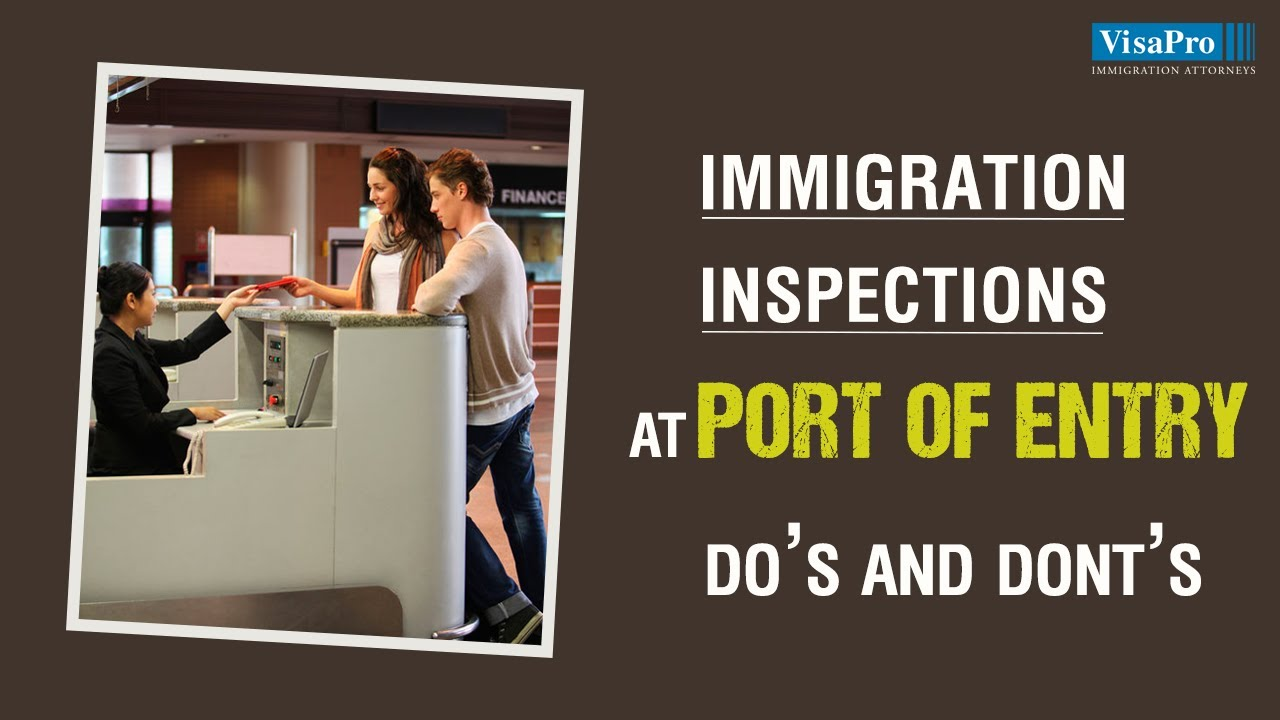 Immigration Inspection At A Us Portofentry: Things You Must Know!