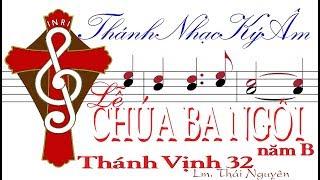 Lễ Chúa Ba Ngôi năm B THÁNH VỊNH 32  Lm Thái Nguyên Thánh Nhạc Ký Âm TnkaBLCBNtn
