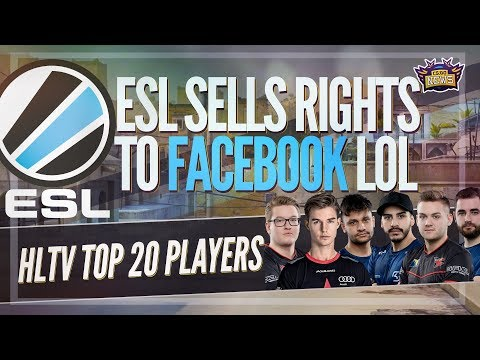 ESL Just Sold Out to Facebook... Sad Times, Female News, TyLoo Update and HLTV Top 20 Players