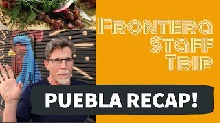 Rick Bayless Staff Trip: Puebla Recap
