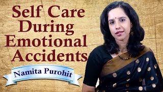 Self Care During Emotional Accidents - Namita Purohit
