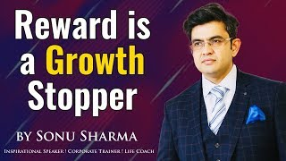 Reward is a Growth Stopper ! Sonu Sharma ! for association cont 7678481813