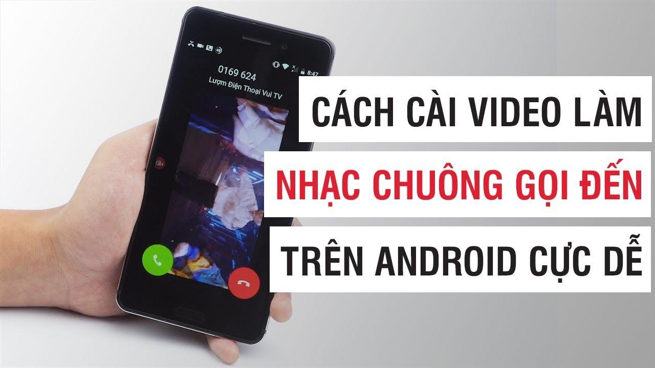Cách cài video làm nhạc chuông cuộc gọi đến trên Android dễ | Điện Thoại Vui