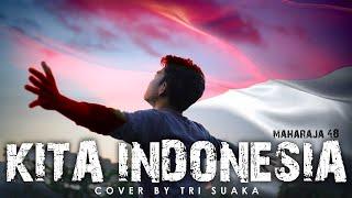 KITA INDONESIA - MAHARAJA 48 (LIRIK) COVER BY TRI SUAKA