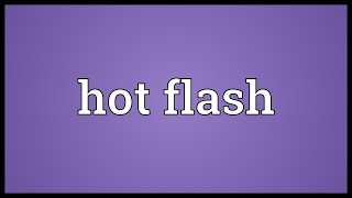 Hot flash Meaning