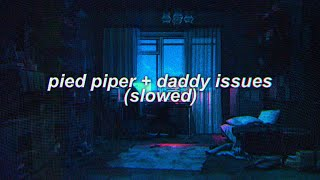 pied piper x daddy issues (slowed) || bts & the neighbourhood mashup