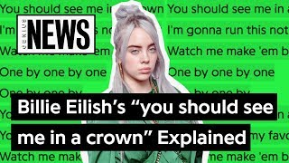 "Billie Eilish's ""you should see me in a crown"" Explained 