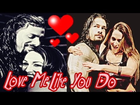 Nikki Bella /Roman Reigns Love Me Like You...