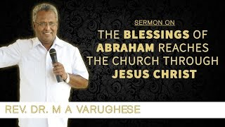 The Blessings of Abraham reaches the church through Jesus Christ - Rev. Dr. M A Varughese
