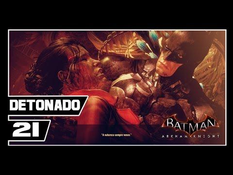 Batman Arkham Knight - Detonado #21 - A NATUREZA SEMPRE VENCE!! [Dublado PT-BR]