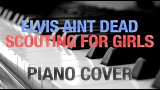 Elvis Ain't Dead Scouting For Girls Piano Cover