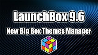 LaunchBox 9.6 Has Been Released! New Big Box Theme Manager!