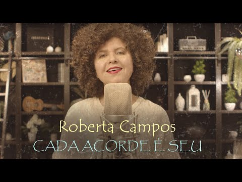 Roberta Campos – Cada Acorde é Seu