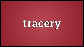 Tracery Meaning