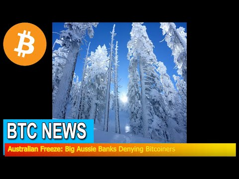 BTC News - Australian Freeze: Big Aussie Banks Denying Bitco