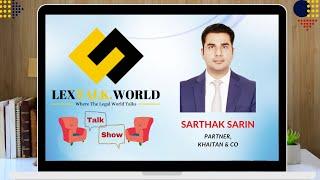 LexTalk World Talk Show with Sarthak Sarin, Partner at Khaitan & Co