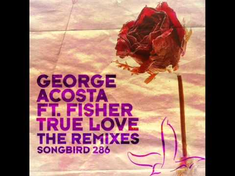 George Acosta Feat Fisher - True Love (Save The Robot Remix)