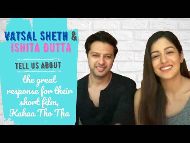 Vatsal Sheth and Ishita Dutta talk about the great response for their short film, Kahaa Tho Tha