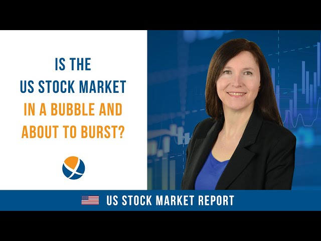 Is the US Stock Market in a Bubble and About to Burst?