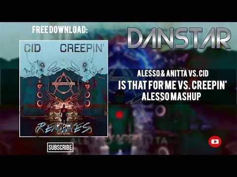 Alesso Anitta Vs. CID - Is That For Me Vs. Creepin' (Alesso Mashup)