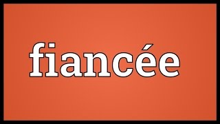 Fiancée Meaning