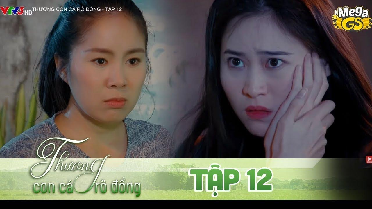 Download THƯƠNG CON CÁ RÔ ĐỒNG TẬP 12 - Phim hay 2021 |  Lê Phương, Quốc Huy, Quang Thái, Như Đan, Hoàng Yến