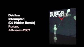 Detritus - Interrupted (DJ Hidden Remix)