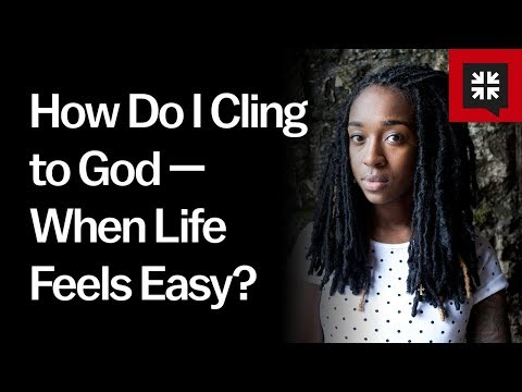 How Do I Cling To God — When Life Feels Easy?
