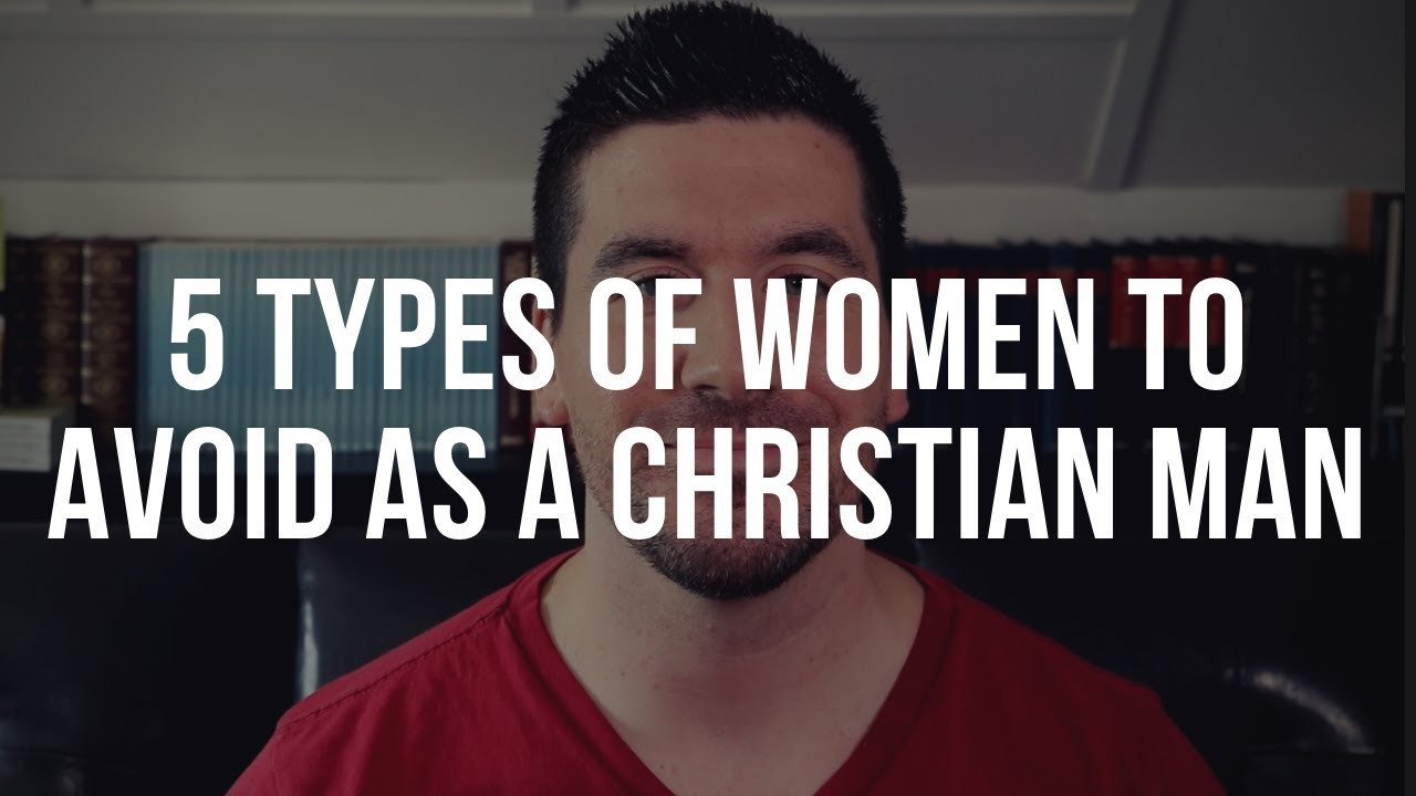 5 Types of Women to Avoid as a Single Christian Man (Christian Dating Tips for Guys)