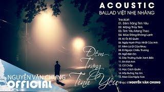 Ballad Việt Nhẹ Nhàng Sâu Lắng - Hit Cover Acoustic Đêm Trăng Tình Yêu, Mộng Thủy Tinh Hay Nhất