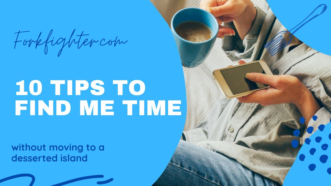 "10 tips to find ""ME time"""