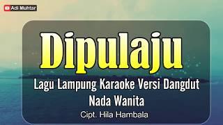 Download lagu Dipulaju - Karaoke No Vocal Lagu Lampung - Nada Wanita - Versi Dangdut - Cipt. Hila Hambala