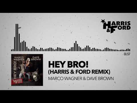 Hey Bro (HARRIS & FORD REMIX) - Marco Wagner & Dave Brown