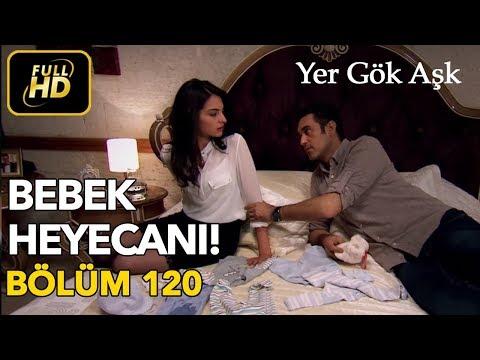 Yer Gök Aşk 120. Bölüm / Full HD (Tek Parça) - Bebek Heyecanı