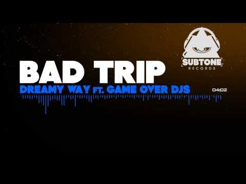 Dreamy Way ft  Game Over Djs - Bad Trip