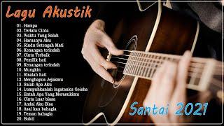 Akustik Lagu Indonesia Enak Di Dengar Pas Lagi Mau Tidur Tanpa Iklan Lagu Akustik Santai