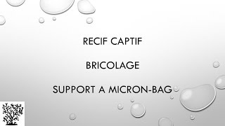 Bricolage support a micron bag - Mr Recif Captif #10