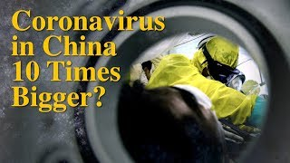 Coronavirus Outbreak in China 10 Times Worse Than Reported?