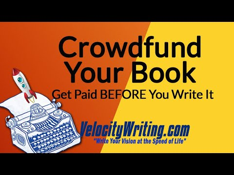 Crowdfund Your Book - Get Paid BEFORE You Write It