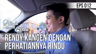 RINDU TANPA CINTA Rendy Kangen Dengan Perhatiannya Rindu 02 Agustus 2019