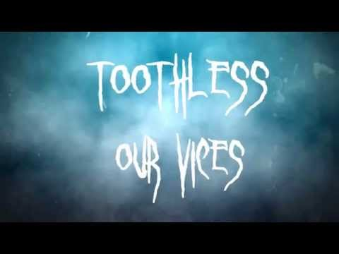 "Our Vices - ""Toothless"" Official Lyric Video"