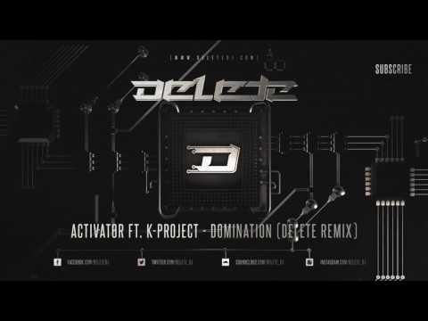 Activator Ft. K-Project - Domination (Delete Remix)