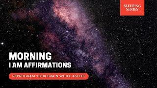 Morning Affirmations   Reprogram Your Brain While Asleep   Sleeping Series